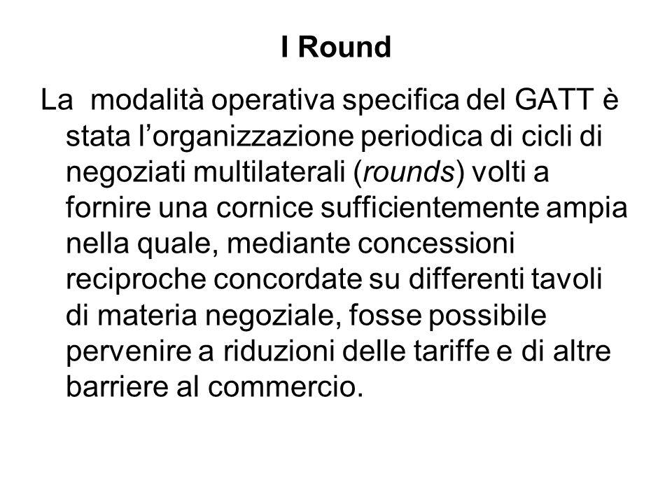 I Round La modalità operativa specifica del GATT è stata lorganizzazione periodica di cicli di negoziati multilaterali (rounds) volti a fornire una co