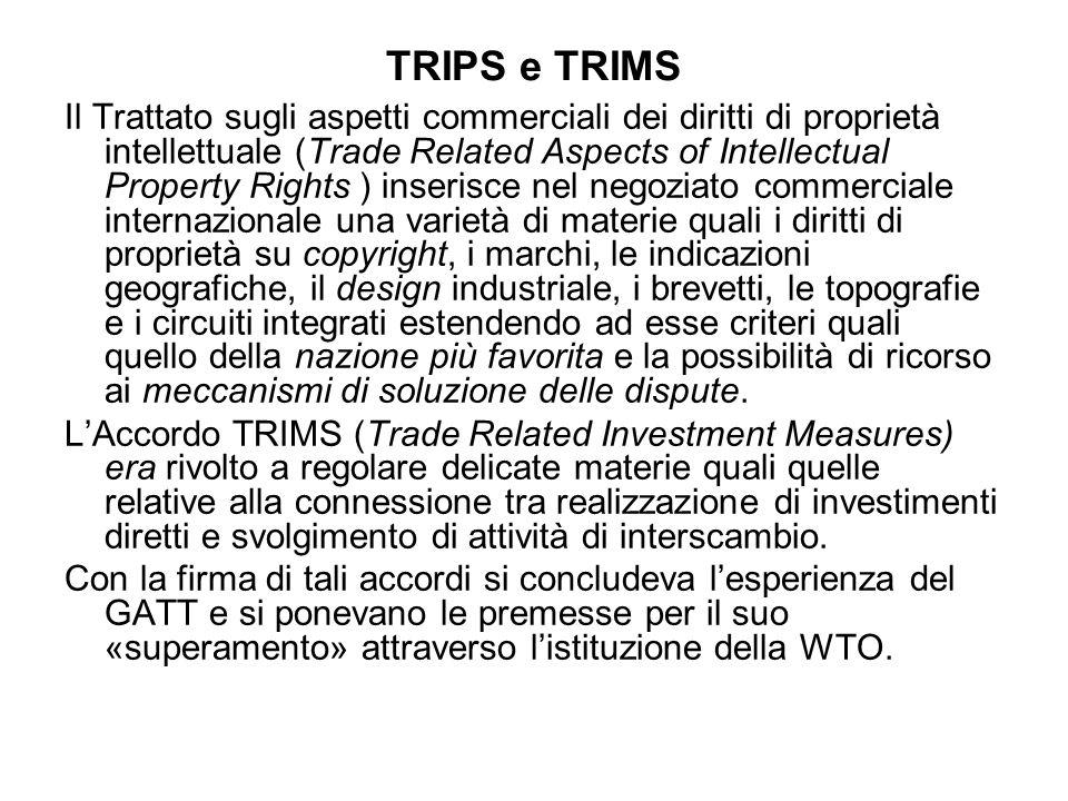 TRIPS e TRIMS Il Trattato sugli aspetti commerciali dei diritti di proprietà intellettuale (Trade Related Aspects of Intellectual Property Rights ) in
