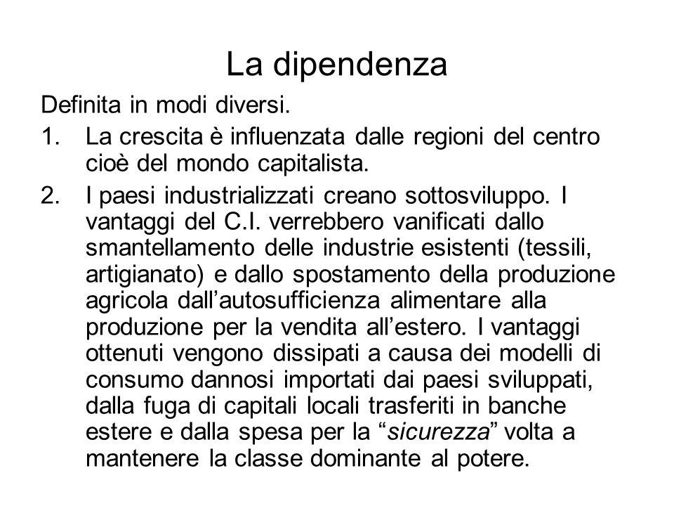 La dipendenza Definita in modi diversi. 1.La crescita è influenzata dalle regioni del centro cioè del mondo capitalista. 2.I paesi industrializzati cr