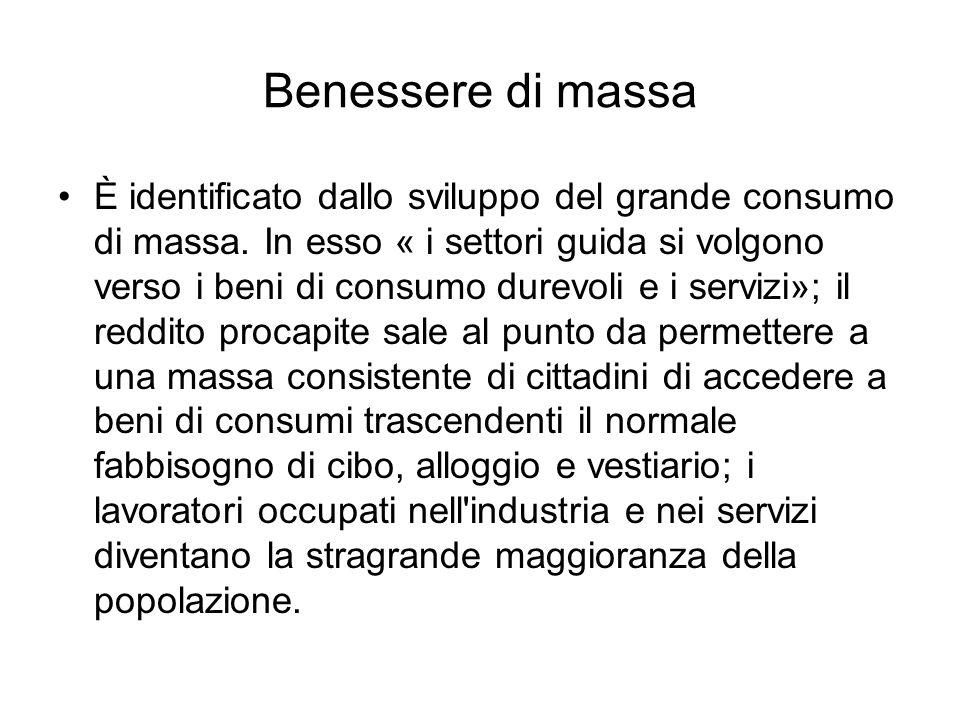 Benessere di massa È identificato dallo sviluppo del grande consumo di massa. In esso « i settori guida si volgono verso i beni di consumo durevoli e