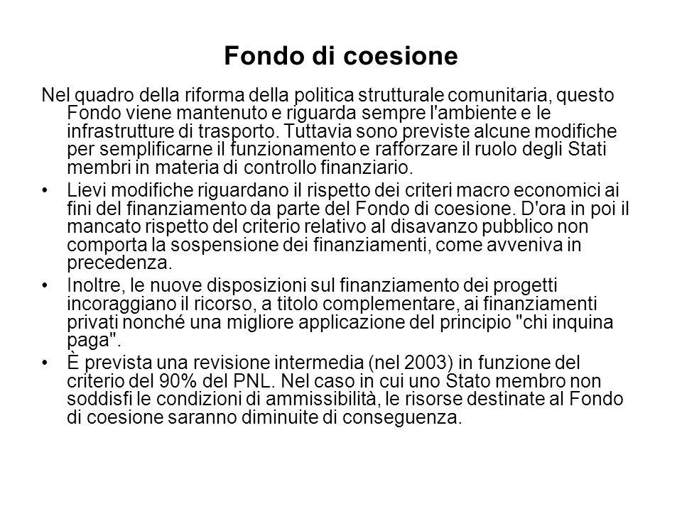 Fondo di coesione Nel quadro della riforma della politica strutturale comunitaria, questo Fondo viene mantenuto e riguarda sempre l ambiente e le infrastrutture di trasporto.