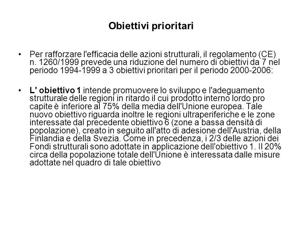 Obiettivi prioritari Per rafforzare l efficacia delle azioni strutturali, il regolamento (CE) n.