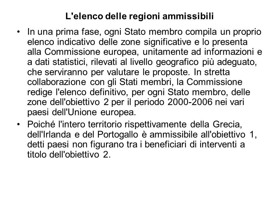 L elenco delle regioni ammissibili In una prima fase, ogni Stato membro compila un proprio elenco indicativo delle zone significative e lo presenta alla Commissione europea, unitamente ad informazioni e a dati statistici, rilevati al livello geografico più adeguato, che serviranno per valutare le proposte.