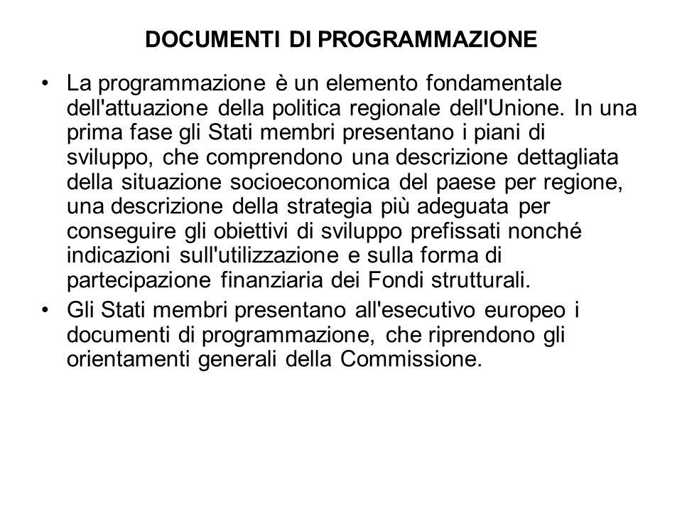 DOCUMENTI DI PROGRAMMAZIONE La programmazione è un elemento fondamentale dell attuazione della politica regionale dell Unione.