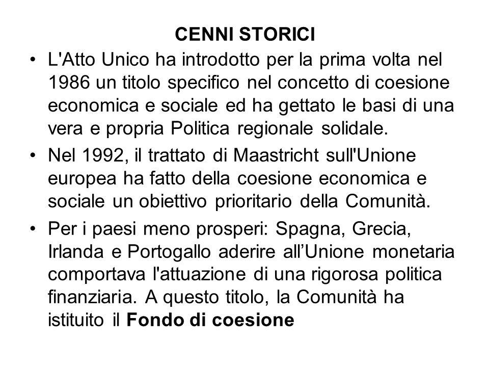 CENNI STORICI L Atto Unico ha introdotto per la prima volta nel 1986 un titolo specifico nel concetto di coesione economica e sociale ed ha gettato le basi di una vera e propria Politica regionale solidale.