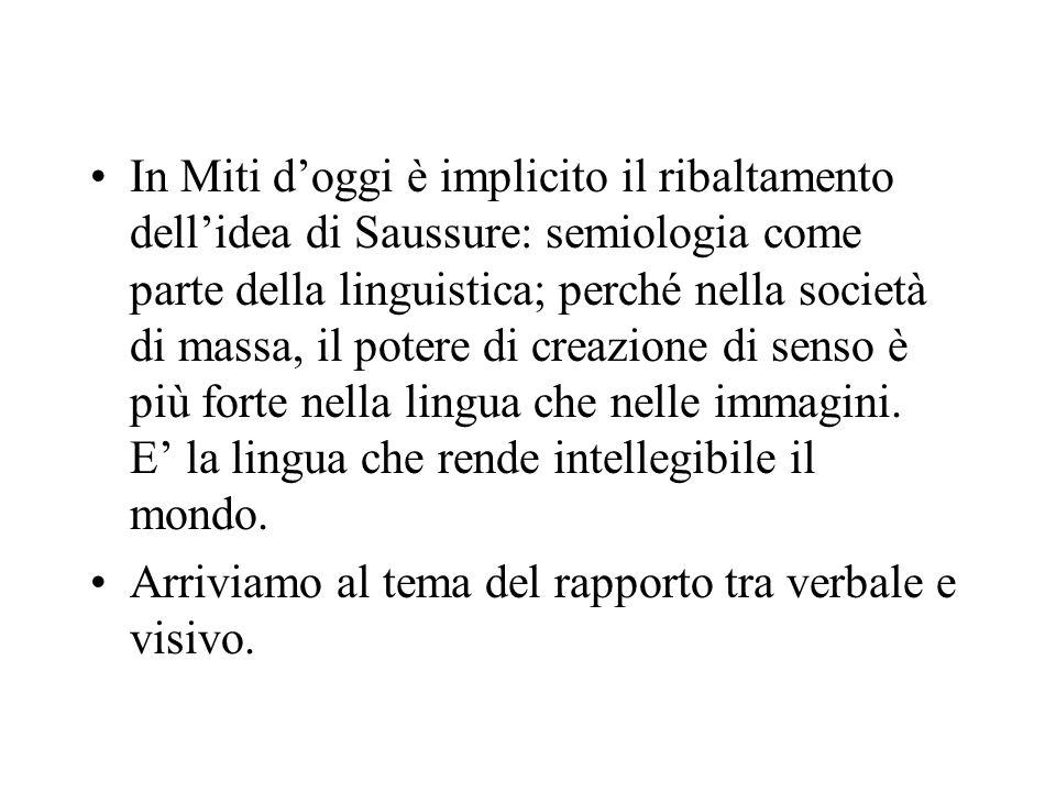 In Miti doggi è implicito il ribaltamento dellidea di Saussure: semiologia come parte della linguistica; perché nella società di massa, il potere di c