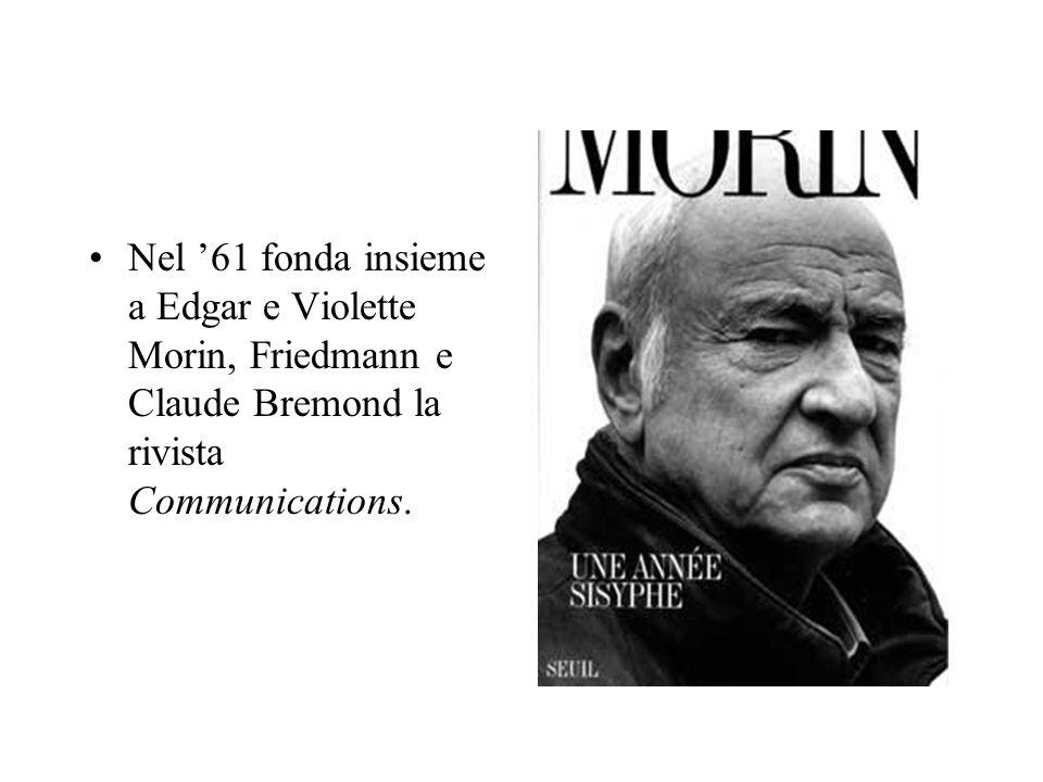 Nel 61 fonda insieme a Edgar e Violette Morin, Friedmann e Claude Bremond la rivista Communications.
