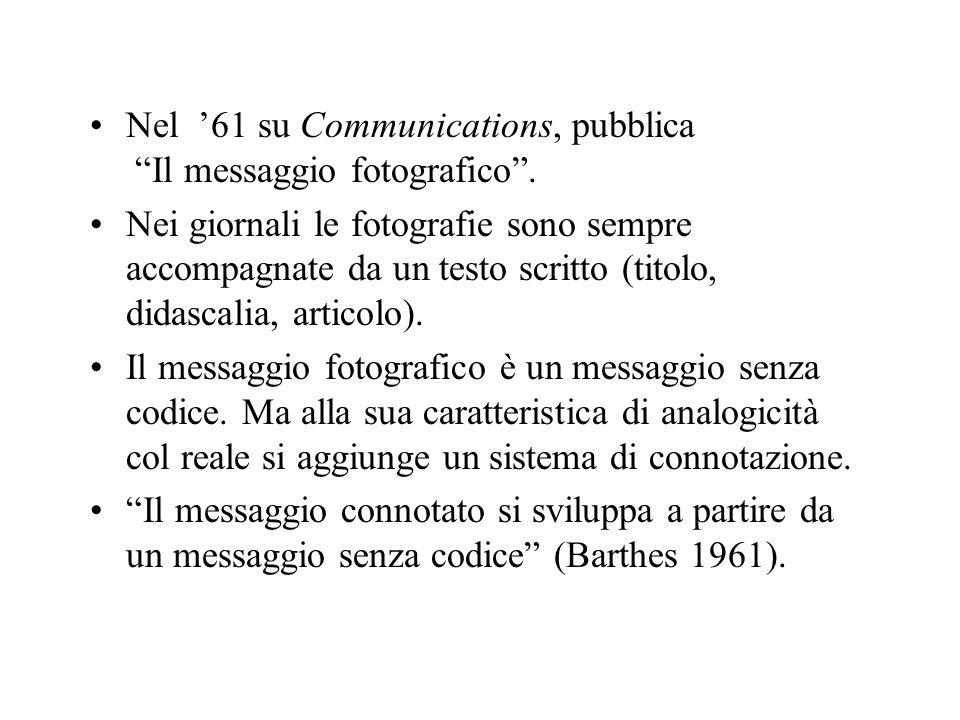Nel 61 su Communications, pubblica Il messaggio fotografico. Nei giornali le fotografie sono sempre accompagnate da un testo scritto (titolo, didascal