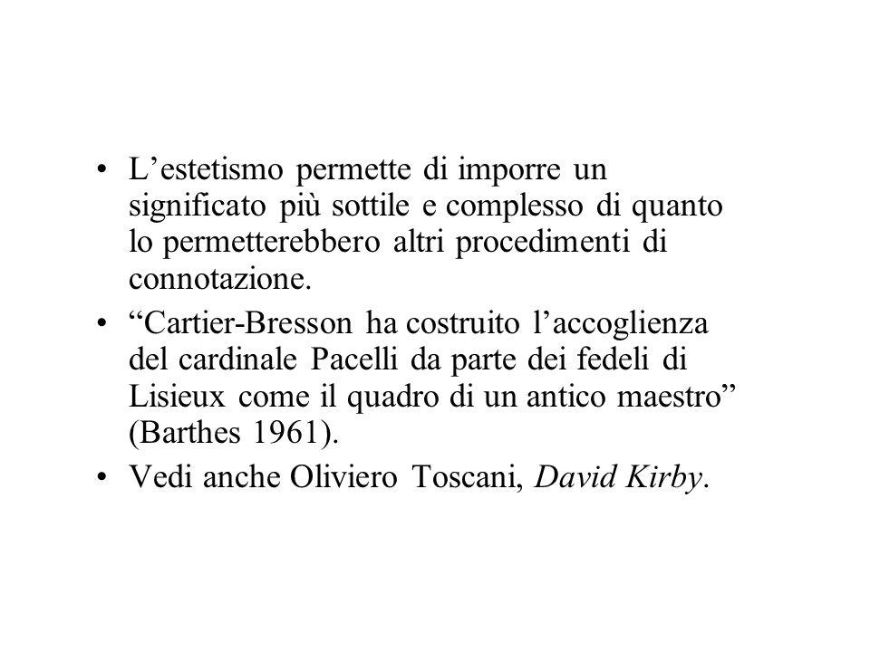 Lestetismo permette di imporre un significato più sottile e complesso di quanto lo permetterebbero altri procedimenti di connotazione. Cartier-Bresson