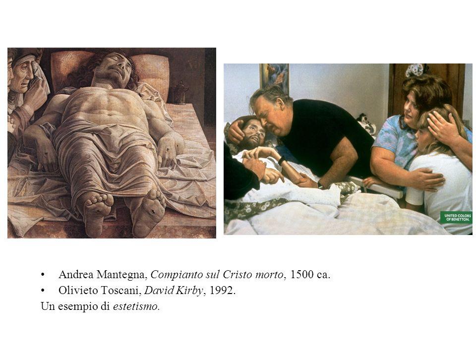 Andrea Mantegna, Compianto sul Cristo morto, 1500 ca. Olivieto Toscani, David Kirby, 1992. Un esempio di estetismo.