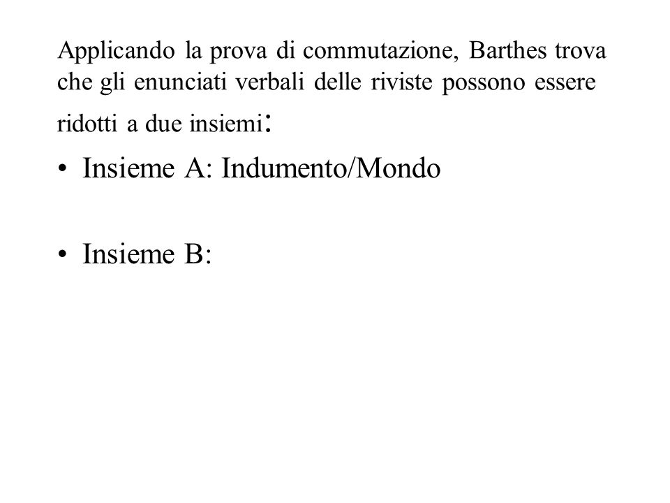 Applicando la prova di commutazione, Barthes trova che gli enunciati verbali delle riviste possono essere ridotti a due insiemi : Insieme A: Indumento