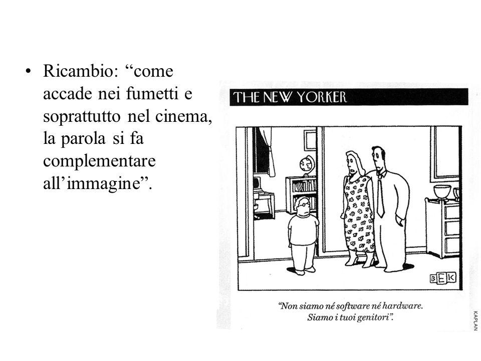 Ricambio: come accade nei fumetti e soprattutto nel cinema, la parola si fa complementare allimmagine.