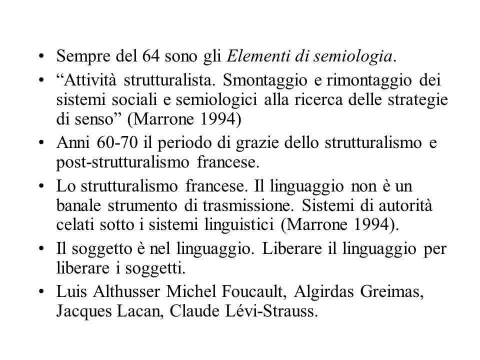 Sempre del 64 sono gli Elementi di semiologia. Attività strutturalista. Smontaggio e rimontaggio dei sistemi sociali e semiologici alla ricerca delle