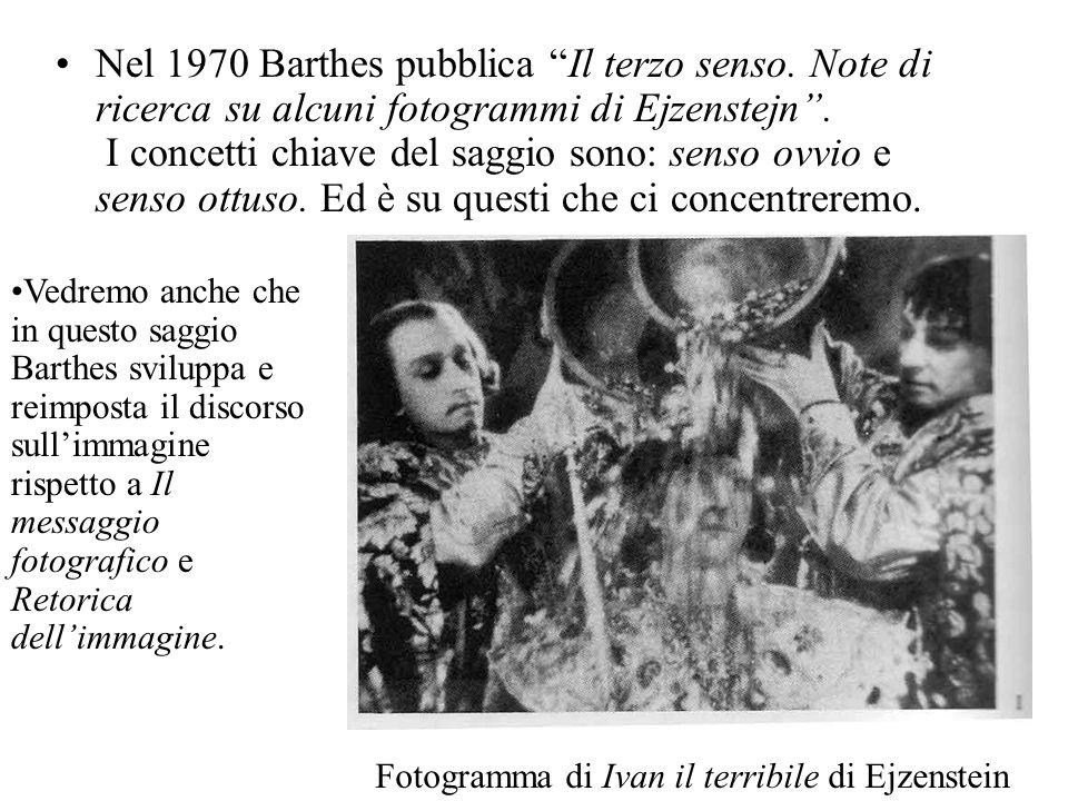 Nel 1970 Barthes pubblica Il terzo senso. Note di ricerca su alcuni fotogrammi di Ejzenstejn. I concetti chiave del saggio sono: senso ovvio e senso o