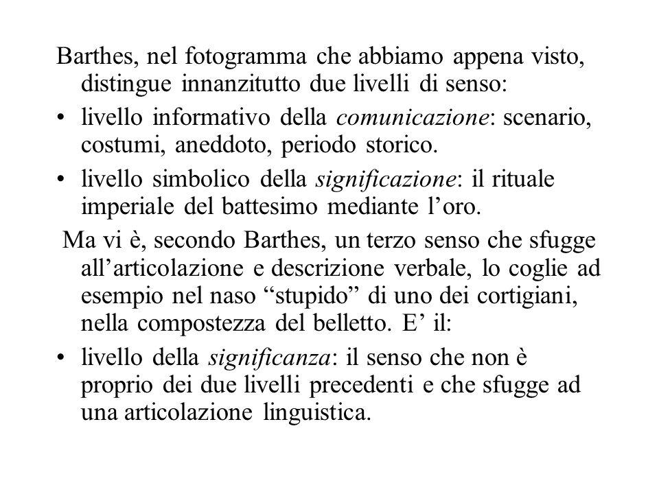 Barthes, nel fotogramma che abbiamo appena visto, distingue innanzitutto due livelli di senso: livello informativo della comunicazione: scenario, cost