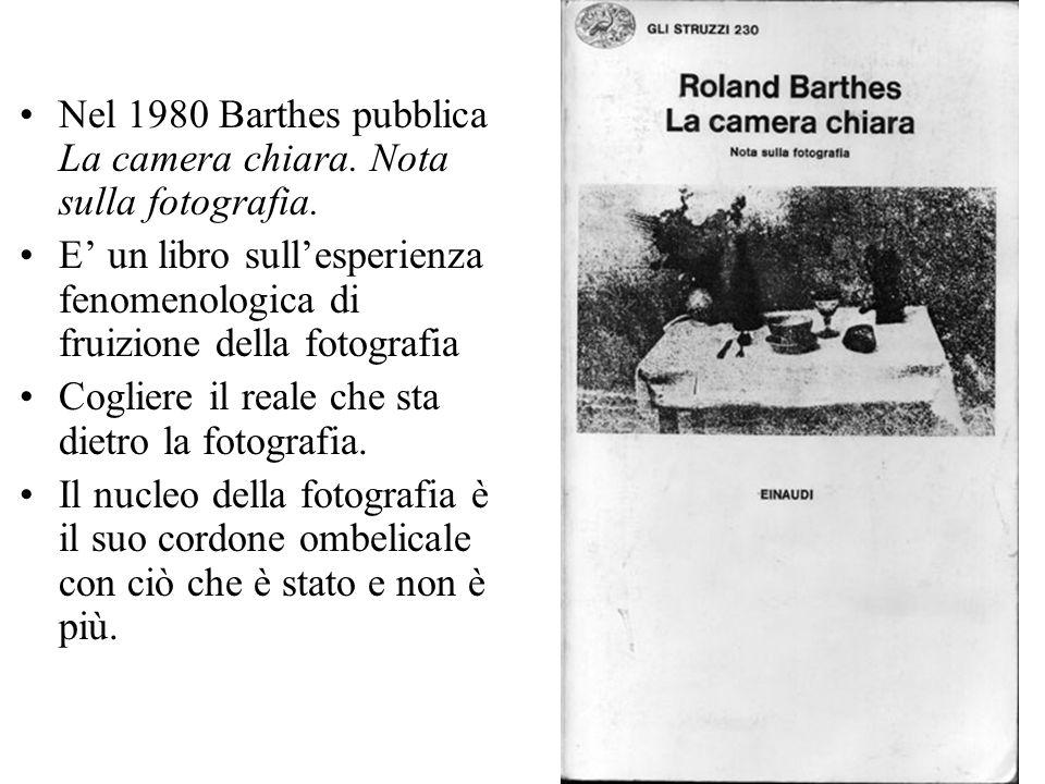 Nel 1980 Barthes pubblica La camera chiara. Nota sulla fotografia. E un libro sullesperienza fenomenologica di fruizione della fotografia Cogliere il
