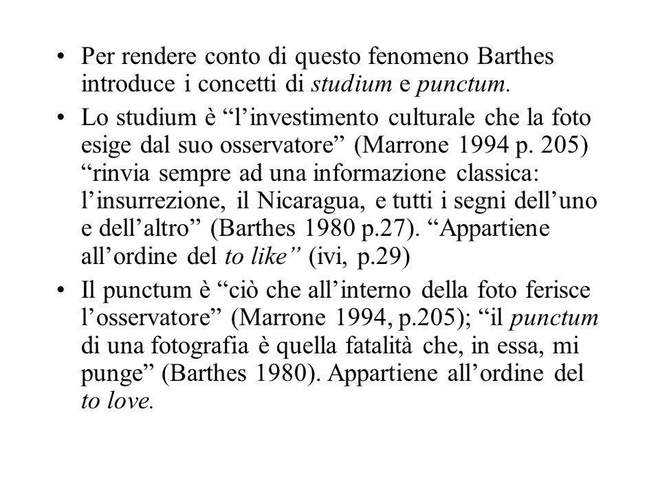 Per rendere conto di questo fenomeno Barthes introduce i concetti di studium e punctum. Lo studium è linvestimento culturale che la foto esige dal suo