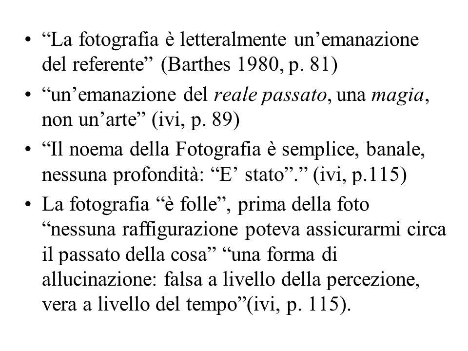 La fotografia è letteralmente unemanazione del referente (Barthes 1980, p. 81) unemanazione del reale passato, una magia, non unarte (ivi, p. 89) Il n
