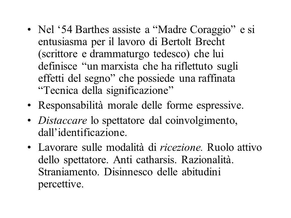 Nel 54 Barthes assiste a Madre Coraggio e si entusiasma per il lavoro di Bertolt Brecht (scrittore e drammaturgo tedesco) che lui definisce un marxist