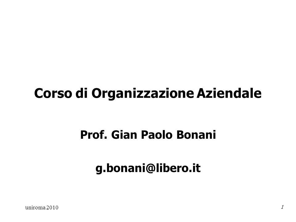 uniroma 2010 1 Corso di Organizzazione Aziendale Prof. Gian Paolo Bonani g.bonani@libero.it