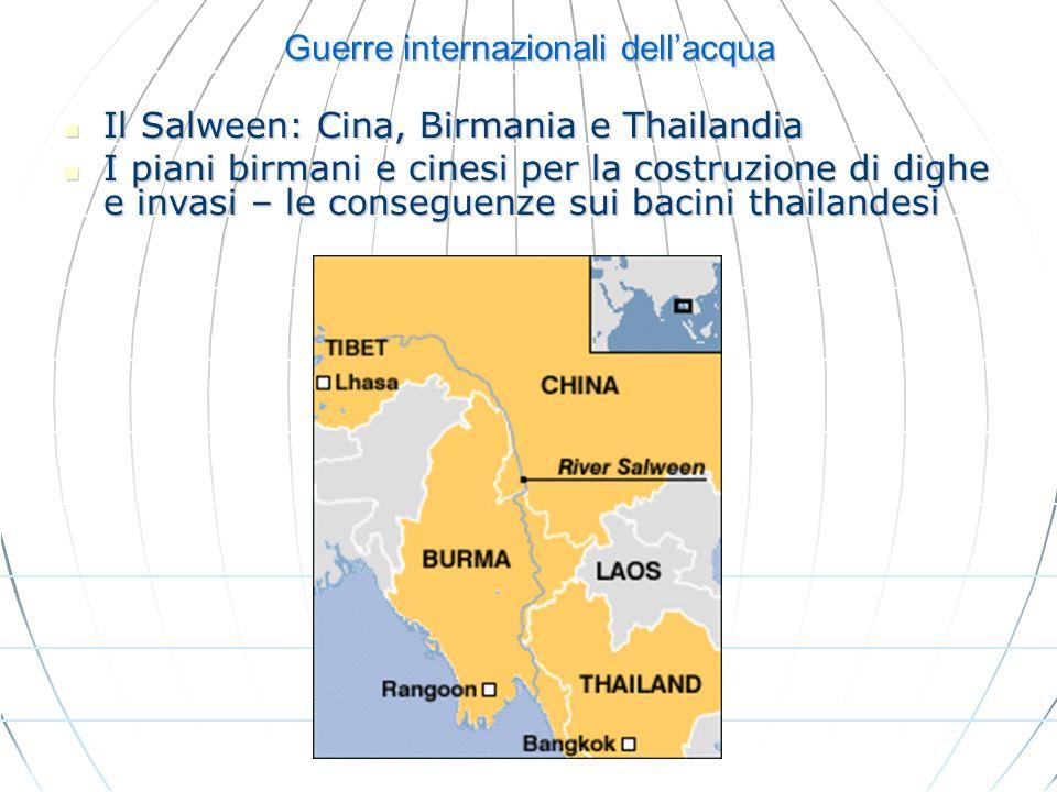 Guerre internazionali dellacqua Il Salween: Cina, Birmania e Thailandia Il Salween: Cina, Birmania e Thailandia I piani birmani e cinesi per la costru