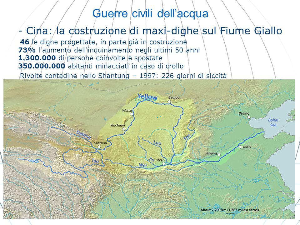 Guerre civili dellacqua - Cina: la costruzione di maxi-dighe sul Fiume Giallo - 46 le dighe progettate, in parte già in costruzione 73% l'aumento dell