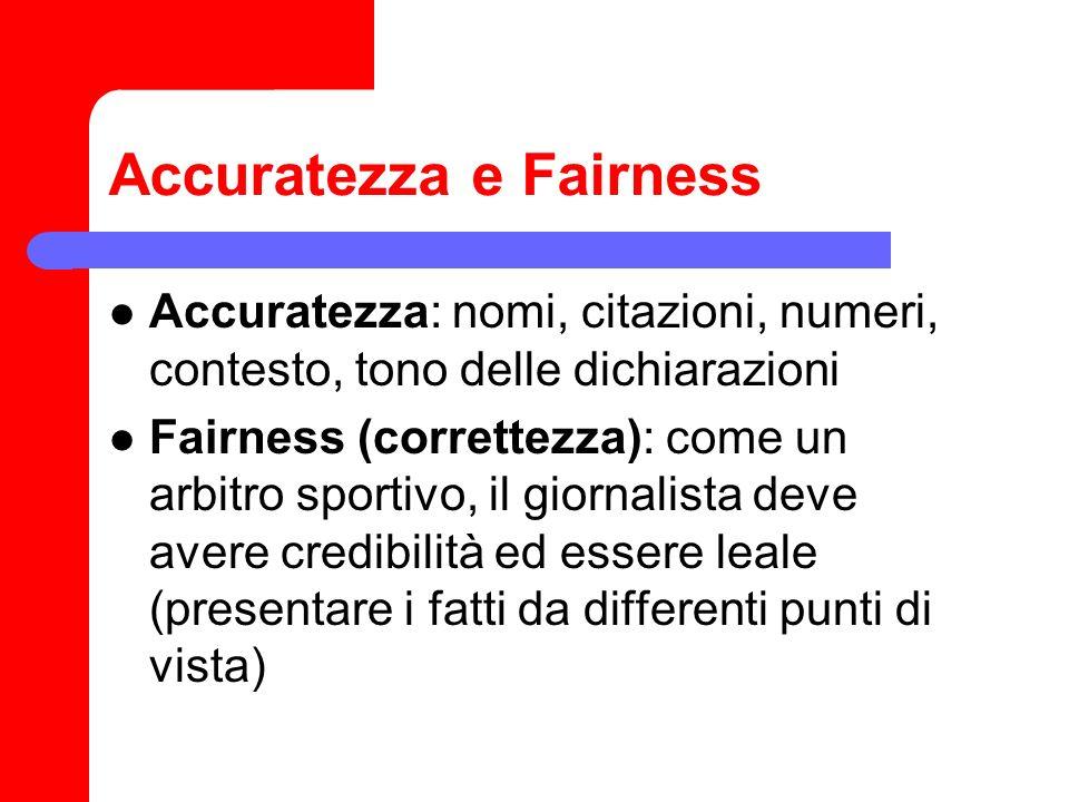 Accuratezza e Fairness Accuratezza: nomi, citazioni, numeri, contesto, tono delle dichiarazioni Fairness (correttezza): come un arbitro sportivo, il g