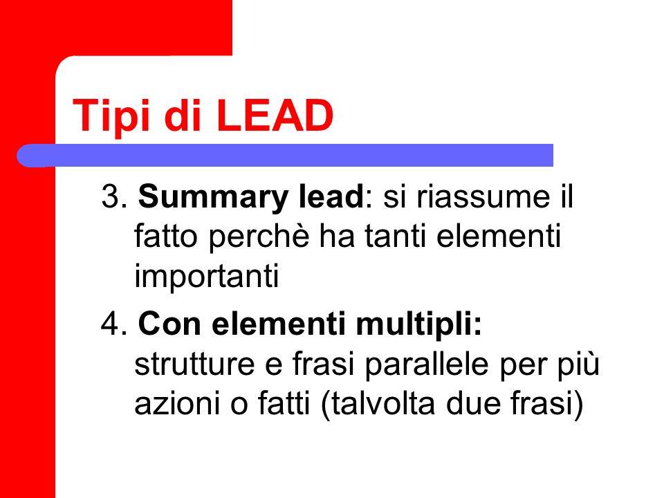 Tipi di LEAD 3. Summary lead: si riassume il fatto perchè ha tanti elementi importanti 4. Con elementi multipli: strutture e frasi parallele per più a