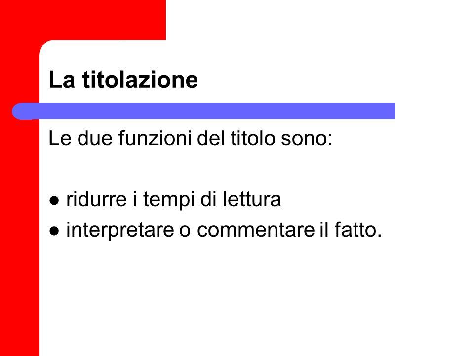 La titolazione Le due funzioni del titolo sono: ridurre i tempi di lettura interpretare o commentare il fatto.