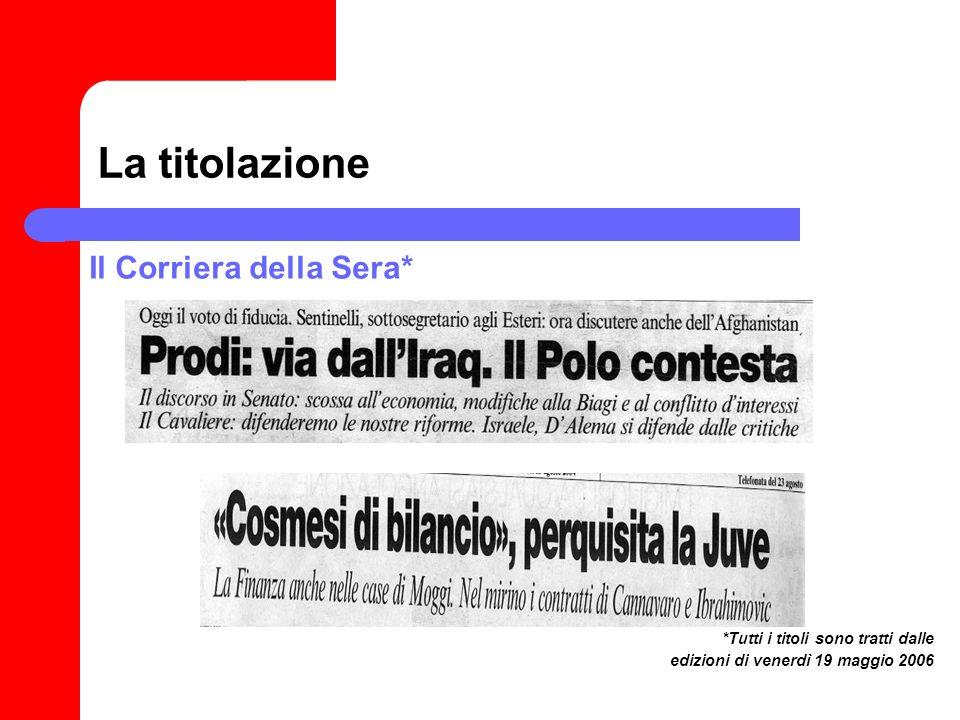 La titolazione Il Corriera della Sera* *Tutti i titoli sono tratti dalle edizioni di venerdì 19 maggio 2006