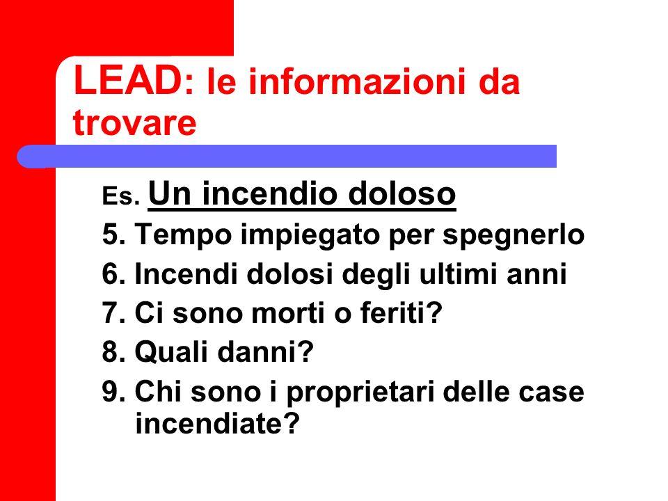 LEAD : le informazioni da trovare Es.Un incendio doloso 10.