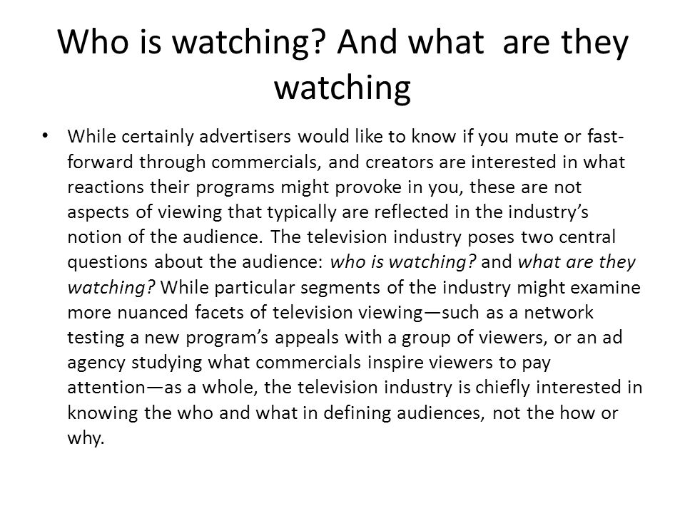 Who is watching.