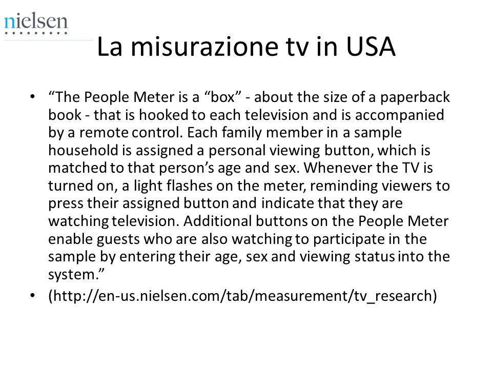 La misurazione tv in USA The People Meter is a box - about the size of a paperback book - that is hooked to each television and is accompanied by a remote control.