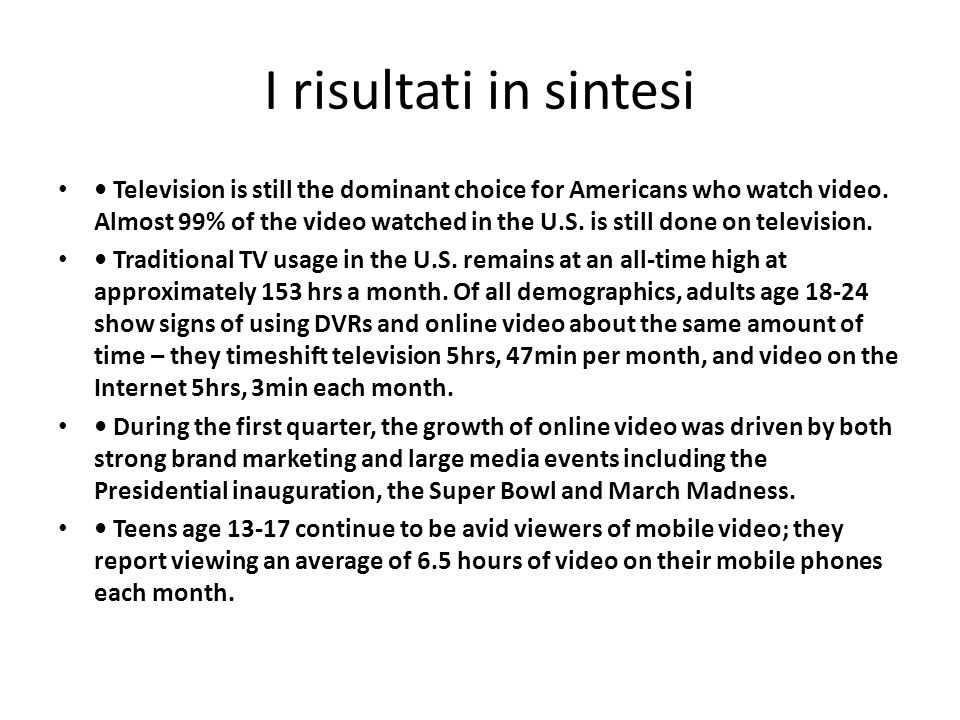 I risultati in sintesi Television is still the dominant choice for Americans who watch video.