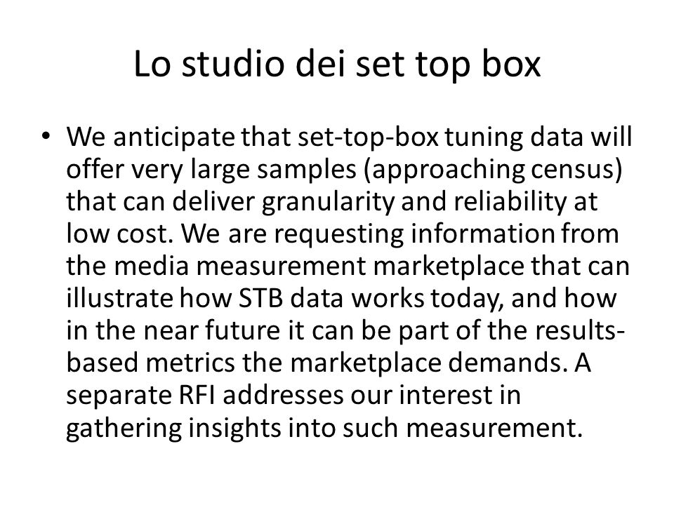 Lo studio dei set top box We anticipate that set-top-box tuning data will offer very large samples (approaching census) that can deliver granularity and reliability at low cost.