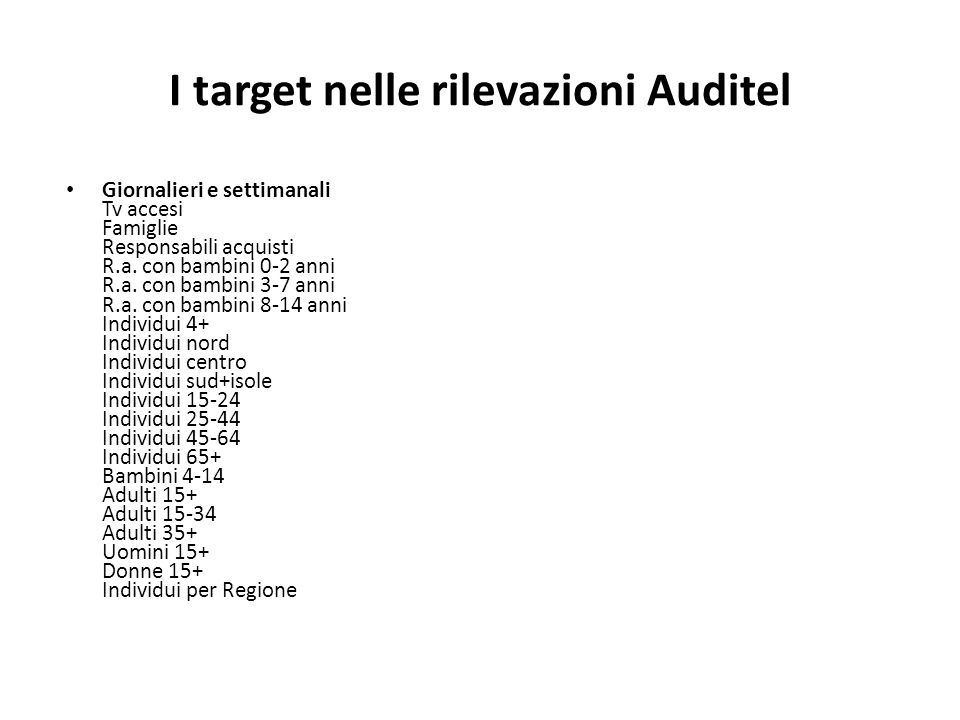 Cosa non misura Auditel Tutti gli ascolti esterni allabitazione principale e quelli di: bambini al di sotto dei 4 anni detà emittenti italiane rilevate in altri Paesi collettività.