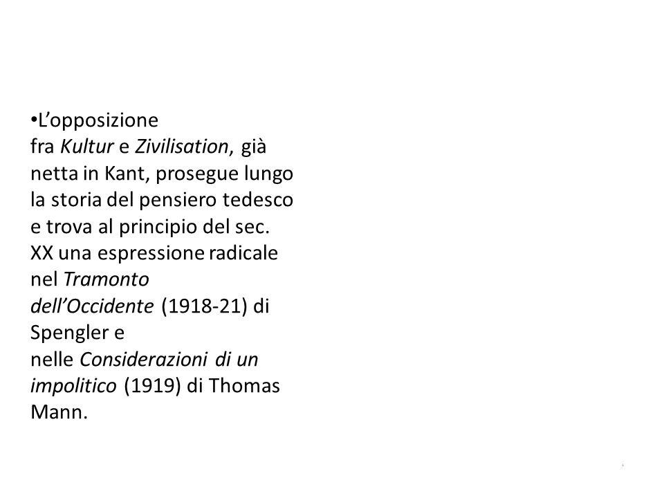 Lopposizione fra Kultur e Zivilisation, già netta in Kant, prosegue lungo la storia del pensiero tedesco e trova al principio del sec. XX una espressi
