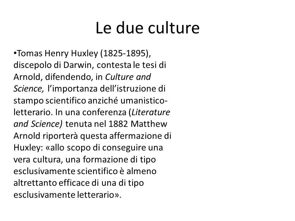 Tomas Henry Huxley (1825-1895), discepolo di Darwin, contesta le tesi di Arnold, difendendo, in Culture and Science, limportanza dellistruzione di sta