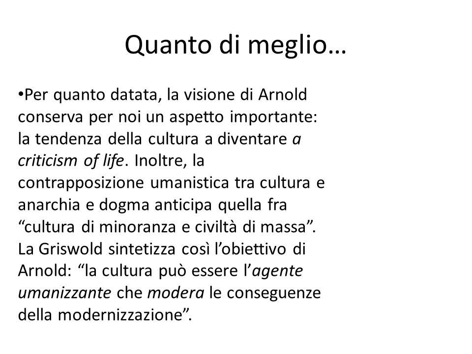 Quanto di meglio… Per quanto datata, la visione di Arnold conserva per noi un aspetto importante: la tendenza della cultura a diventare a criticism of