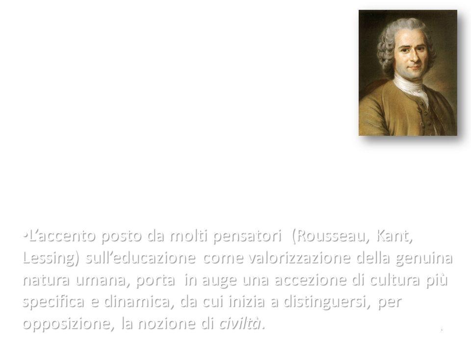 Laccento posto da molti pensatori (Rousseau, Kant, Lessing) sulleducazione come valorizzazione della genuina natura umana, porta in auge una accezione