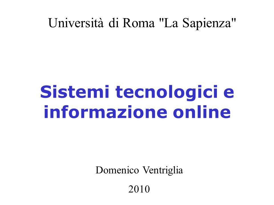 Sistemi tecnologici e informazione online Domenico Ventriglia 2010 Università di Roma La Sapienza