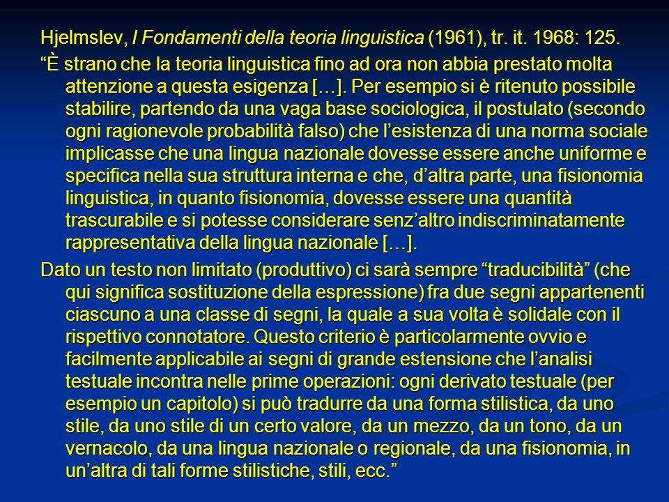 Hjelmslev, I Fondamenti della teoria linguistica (1961), tr. it. 1968: 125. È strano che la teoria linguistica fino ad ora non abbia prestato molta at