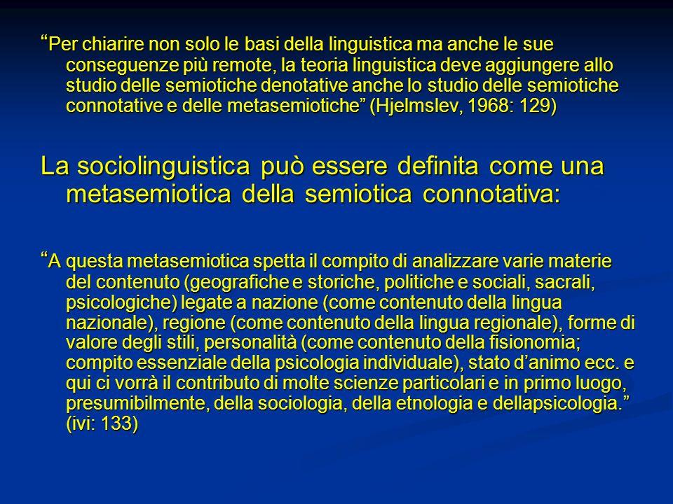 Per chiarire non solo le basi della linguistica ma anche le sue conseguenze più remote, la teoria linguistica deve aggiungere allo studio delle semiot
