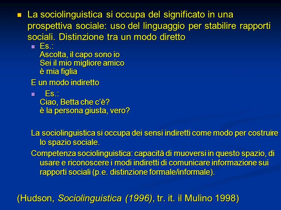 La sociolinguistica si occupa del significato in una prospettiva sociale: uso del linguaggio per stabilire rapporti sociali. Distinzione tra un modo d
