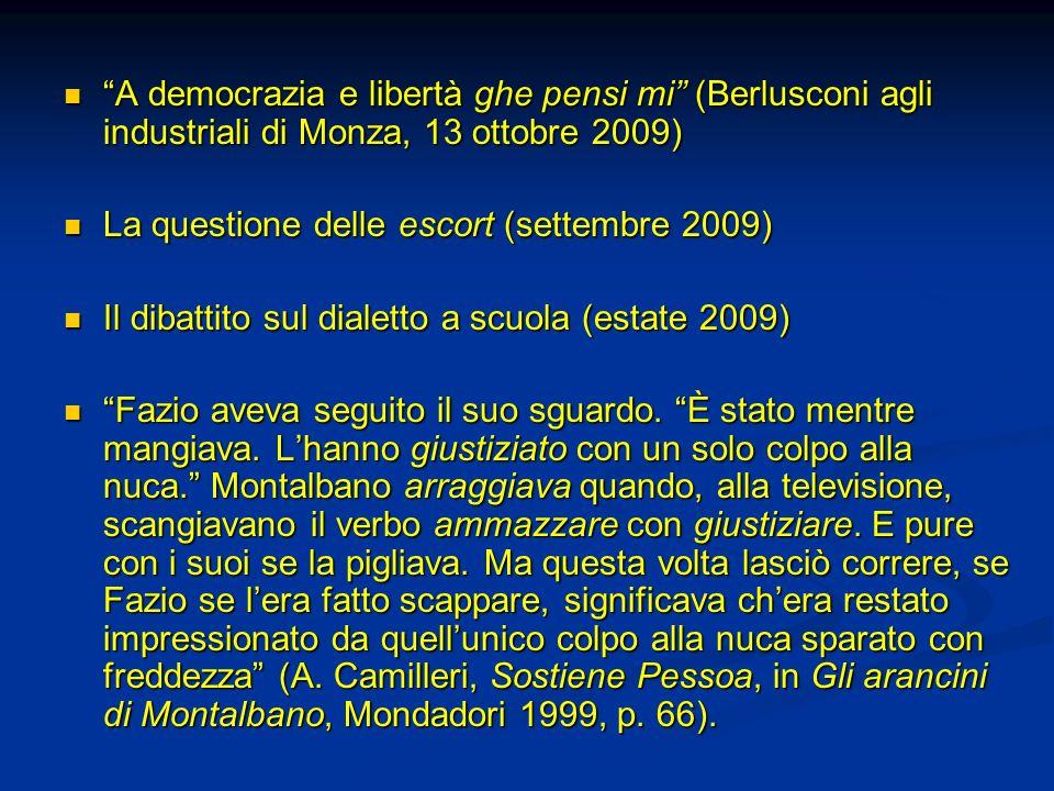 A democrazia e libertà ghe pensi mi (Berlusconi agli industriali di Monza, 13 ottobre 2009) A democrazia e libertà ghe pensi mi (Berlusconi agli indus