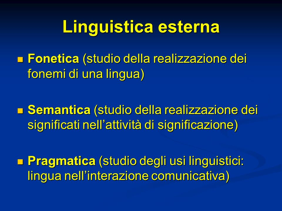 Linguistica esterna Fonetica (studio della realizzazione dei fonemi di una lingua) Fonetica (studio della realizzazione dei fonemi di una lingua) Sema