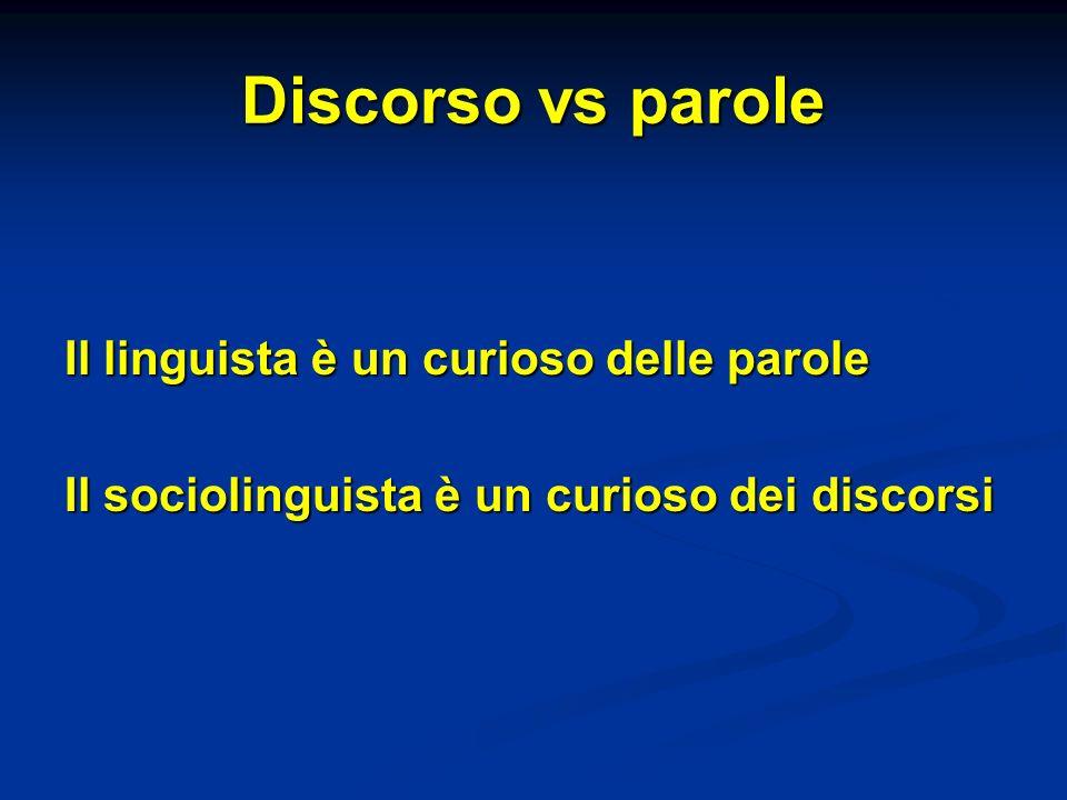 Discorso vs parole Il linguista è un curioso delle parole Il sociolinguista è un curioso dei discorsi