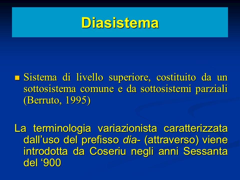 Diasistema Sistema di livello superiore, costituito da un sottosistema comune e da sottosistemi parziali (Berruto, 1995) Sistema di livello superiore,