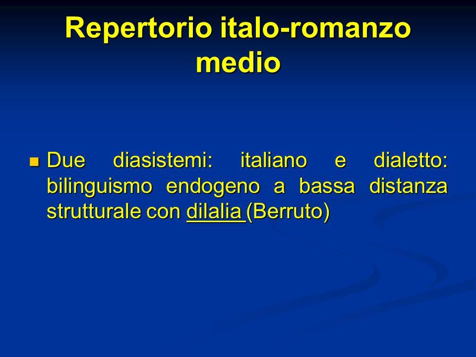 Repertorio italo-romanzo medio Due diasistemi: italiano e dialetto: bilinguismo endogeno a bassa distanza strutturale con dilalia (Berruto) Due diasis
