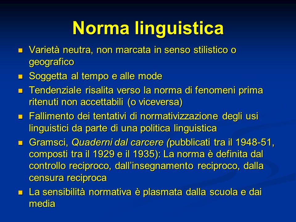 Norma linguistica Varietà neutra, non marcata in senso stilistico o geografico Varietà neutra, non marcata in senso stilistico o geografico Soggetta a